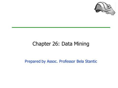 Chapter 26: Data Mining Prepared by Assoc. Professor Bela Stantic.
