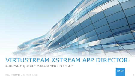 1© Copyright 2016 EMC Corporation. All rights reserved. VIRTUSTREAM XSTREAM APP DIRECTOR AUTOMATED, AGILE MANAGEMENT FOR SAP.