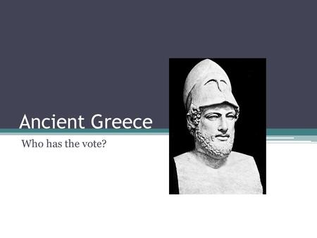 Ancient Greece Who has the vote?. Warm-Up – Title (Athenian Democracy) answer these questions 1. What is a citizen? 2. What are the requirements to be.