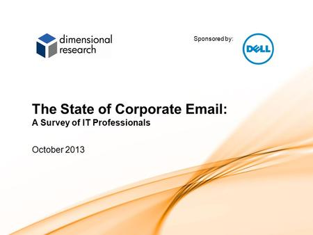 Sponsored by: 1 The State of Corporate Email: A Survey of IT Professionals October 2013.