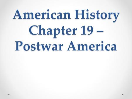 American History Chapter 19 – Postwar America. The Soldiers Come Home GI Bill of Rights – passed by Congress in 1944 to help veterans return to normal.