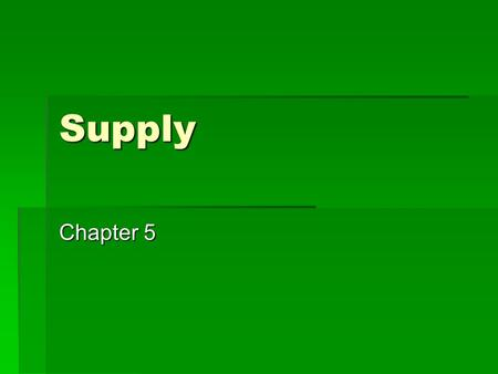 Supply Chapter 5. Understanding Supply Chapter 5, Section 1.