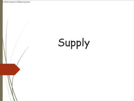 Supply.  The various quantities of a good which producers are willing and able to offer for sale at a given time at different possible prices  Suppliers.