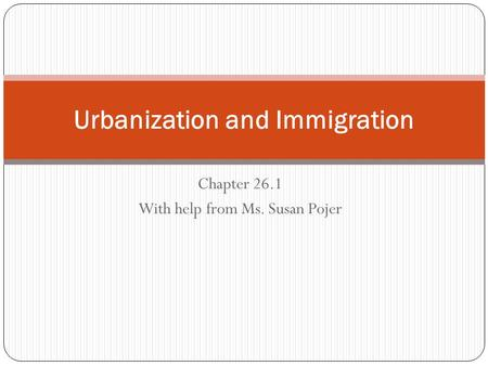 Chapter 26.1 With help from Ms. Susan Pojer Urbanization and Immigration.