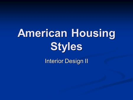 American Housing Styles Interior Design II. Georgian Named for King George's Named for King George's Imported from England Imported from England (originals.