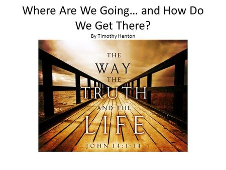 Where Are We Going… and How Do We Get There? By Timothy Henton.