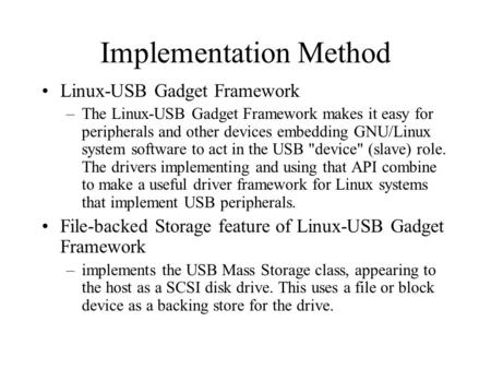 Implementation Method Linux-USB Gadget Framework –The Linux-USB Gadget Framework makes it easy for peripherals and other devices embedding GNU/Linux system.