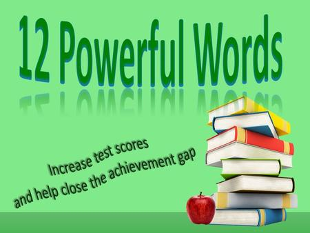 Be prepared to defend your choice They help because…….. They do not help because…….. 12 Powerful Words 12 Powerful Words.