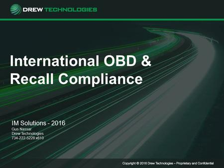 International OBD & Recall Compliance IM Solutions - 2016 Gus Nassar Drew Technologies 734-222-5228 x610.