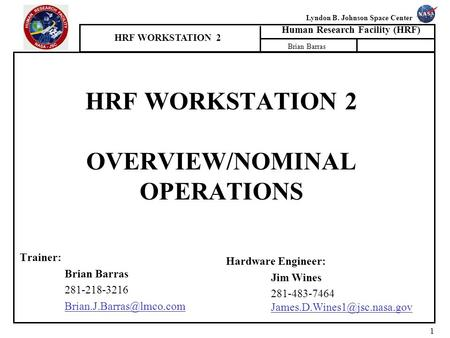Lyndon B. Johnson Space Center Human Research Facility (HRF) HRF WORKSTATION 2 Brian Barras 1 HRF WORKSTATION 2 OVERVIEW/NOMINAL OPERATIONS Trainer: Brian.