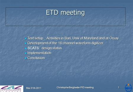 Mai 31th 2011 Christophe Beigbeder PID meeting1 ETD meeting Test setup : Activities in Bari, Univ of Maryland and at Orsay Test setup : Activities in Bari,