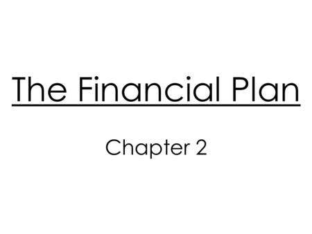 The Financial Plan Chapter 2. 'Your Financial Plan' Involves your individually specific financial goals Describes spending, borrowing, and investing needed.