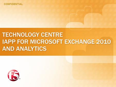CONFIDENTIAL TECHNOLOGY CENTRE IAPP FOR MICROSOFT EXCHANGE 2010 AND ANALYTICS.