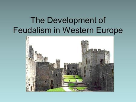 The Development of Feudalism in Western Europe. Learning Objective Day 1 Students will be able to describe changes to Medieval Europe after the Fall of.