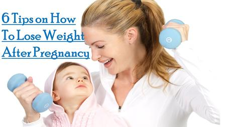 6 Tips on How To Lose Weight After Pregnancy. 6 Tips on How To Lose Weight After Pregnancy After giving birth to baby, a mom does not start to lose weight.