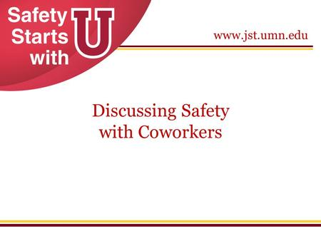 Www.jst.umn.edu Discussing Safety with Coworkers.