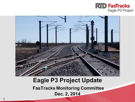 1 Eagle P3 Project Update FasTracks Monitoring Committee Dec. 2, 2014.