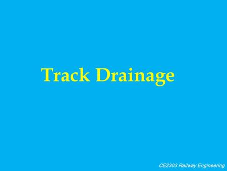 Track Drainage CE2303 Railway Engineering. Drainage-General Drainage is the natural or artificial removal of surface and sub-surface water from an area.