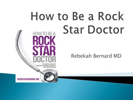 Rebekah Bernard MD.  Make patients love you  Improve productivity and office efficiency  Reduce burnout.