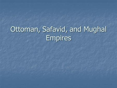 Ottoman, Safavid, and Mughal Empires. Ottomans The Osman Turks started on the Anatolian Peninsula in Turkey. The Osman Turks started on the Anatolian.
