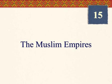 The Muslim Empires 15. ©2004 Wadsworth, a division of Thomson Learning, Inc. Thomson Learning ™ is a trademark used herein under license. The Ottoman.