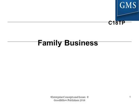 1 Family Business C18TP Enterprise Concepts and Issues © Goodfellow Publishers 2016.