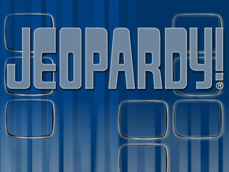 Lets play JEOPARDY!!! Chpt. 25 The Beginnings of Industrialization.