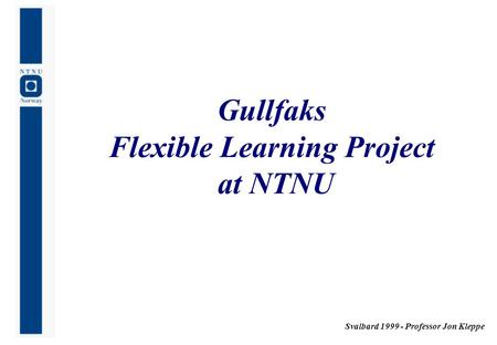 Svalbard 1999 - Professor Jon Kleppe Gullfaks Flexible Learning Project at NTNU.