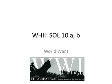 WHII: SOL 10 a, b World War I. Causes of World War I Tangle of Alliances that divided Europe into competing camps Nationalistic feelings Diplomatic failures.
