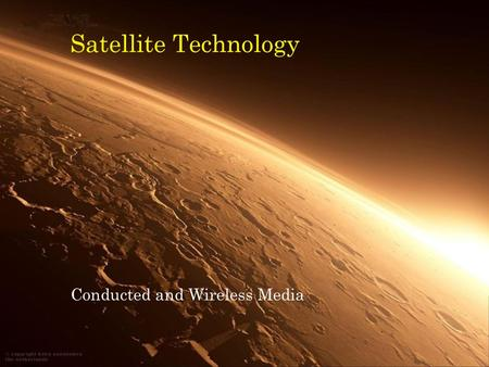 Satellite Technology Conducted and Wireless Media.