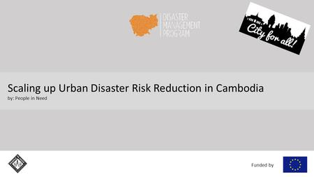 Funded by Scaling up Urban Disaster Risk Reduction in Cambodia by: People in Need.