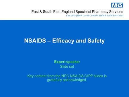 East & South East England Specialist Pharmacy Services East of England, London, South Central & South East Coast NSAIDS – Efficacy and Safety Expert speaker.