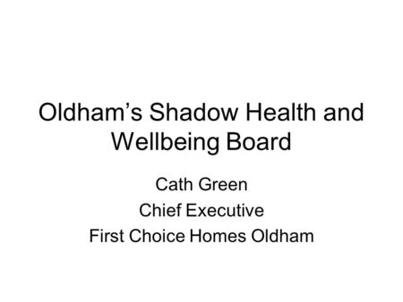 Oldham's Shadow Health and Wellbeing Board Cath Green Chief Executive First Choice Homes Oldham.