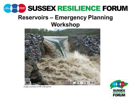 Reservoirs – Emergency Planning Workshop Image courtesy of HR Wallingford.