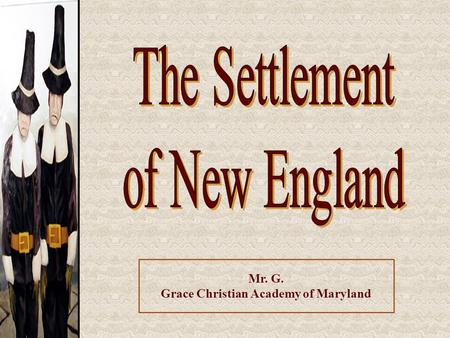 Mr. G. Grace Christian Academy of Maryland. Separatists (Pilgrims) vs. Puritans.