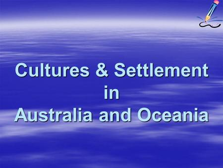 Cultures & Settlement in Australia and Oceania. Australian Aborigines  Australian Aborigines migrated at least 30,000 years ago.  Aborigines call the.