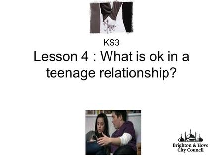 KS3 Lesson 4 : What is ok in a teenage relationship?