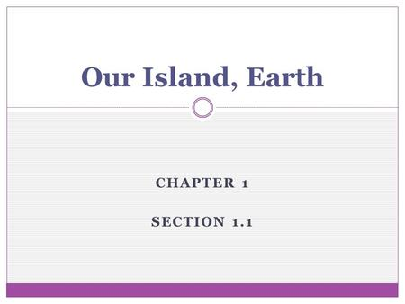 CHAPTER 1 SECTION 1.1 Our Island, Earth. What is Environmental Science? 1. Defined as the study of how humans interact with the environment 2. Our environment.