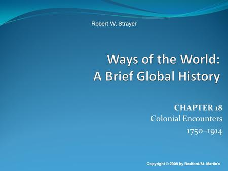 CHAPTER 18 Colonial Encounters 1750–1914 Copyright © 2009 by Bedford/St. Martin's Robert W. Strayer.