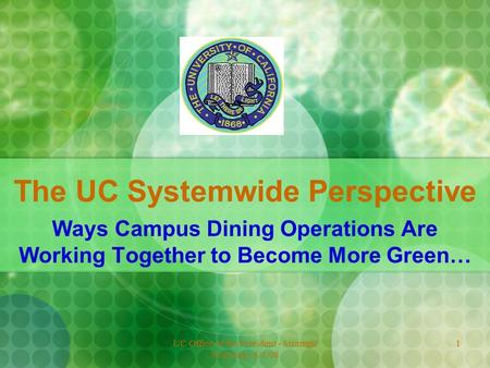 UC Office of the President - Strategic Sourcing - 8/1/08 1 The UC Systemwide Perspective Ways Campus Dining Operations Are Working Together to Become More.