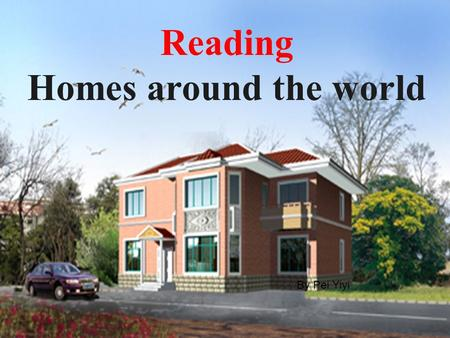 Reading Homes around the world By Pei Yiyi. balcony bedroom kitchen living room gardenbathroom What's in a house?