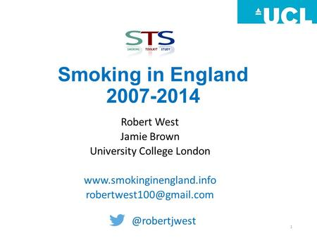 Smoking in England 2007-2014 Robert West Jamie Brown University College London 1.