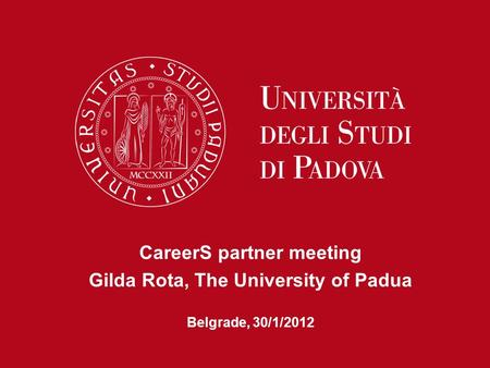 CareerS partner meeting Gilda Rota, The University of Padua Belgrade, 30/1/2012.