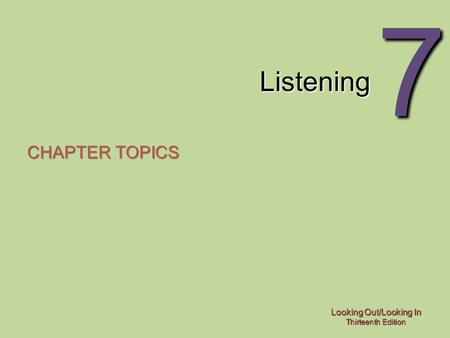 Looking Out/Looking In Thirteenth Edition 7 Listening CHAPTER TOPICS.