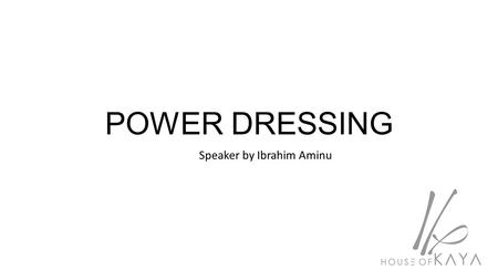 POWER DRESSING Speaker by Ibrahim Aminu. 1. What is power dressing? Power dressing is a fashion style that enables women to establish their authorities.