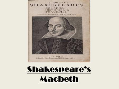 Shakespeare's Macbeth. Introduction  Born April 23, 1564 in Stratford-on- Avon, England.  IN 1582, at the age of 18, Shakespeare married Anne Hathaway,
