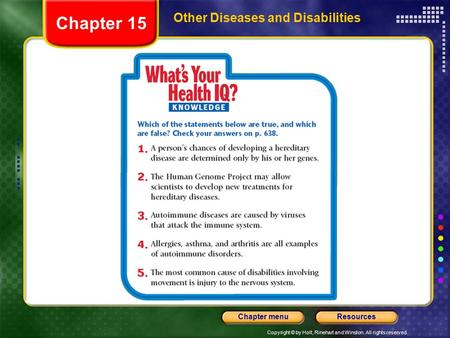 Copyright © by Holt, Rinehart and Winston. All rights reserved. ResourcesChapter menu Other Diseases and Disabilities Chapter 15.