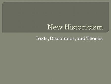 Texts, Discourses, and Theses.  Literary studies has traditionally treated only those texts within a specific canon as deserving of serious critical.