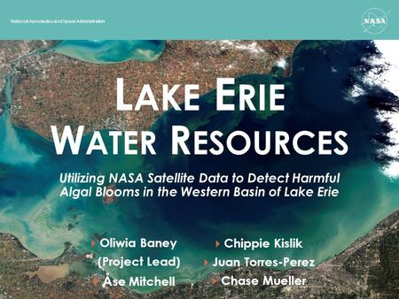 National Aeronautics and Space Administration Utilizing NASA Satellite Data to Detect Harmful Algal Blooms in the Western Basin of Lake Erie L AKE E RIE.