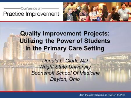 Quality Improvement Projects: Utilizing the Power of Students in the Primary Care Setting Donald L. Clark, MD Wright State University Boonshoft School.
